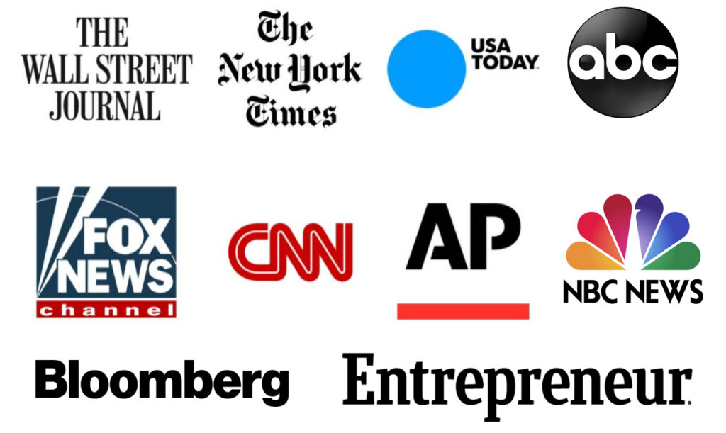 News Outlets such as The Wall Street Journal, The New York Times, Fox News, NBC, ABC, CNN, Bloomberg, and Entrepreneur.